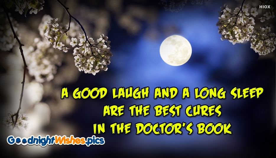 A Good Laugh and A Long Sleep Are The Best Cures In The Doctor
