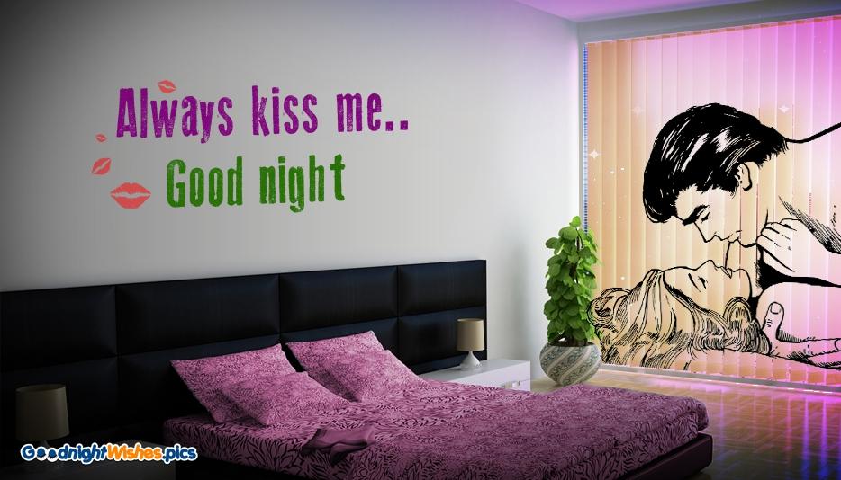 Always Kiss Me. Good Night @ GoodNightWishes.pics