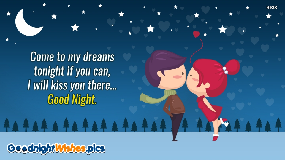 Come To My Dreams Tonight If You Can, I Will Kiss You There... Good Night.