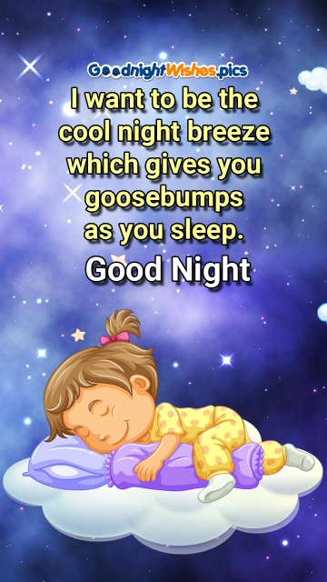 I Want To Be The Cool Night Breeze Which Gives You Goosebumps As You Sleep.