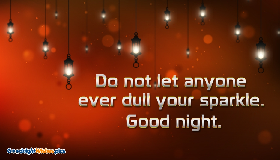 Do not Let Anyone Ever Dull Your Sparkle. Good Night @ GoodnightWishes.Pics
