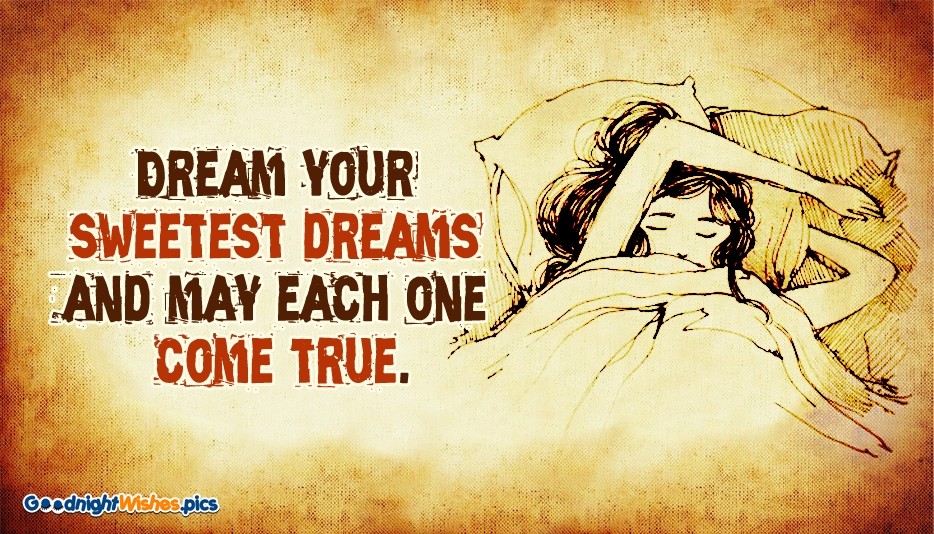 Dream Your Sweetest Dreams and May Each One Come True