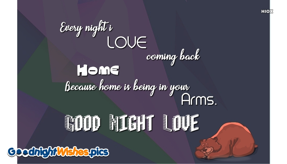 Every Night I Love Coming Back Home. Because Home is Being In Your Arms