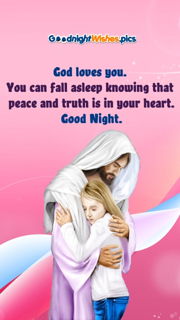 God Loves You. You Can Fall Asleep Knowing That Peace and Truth is In Your