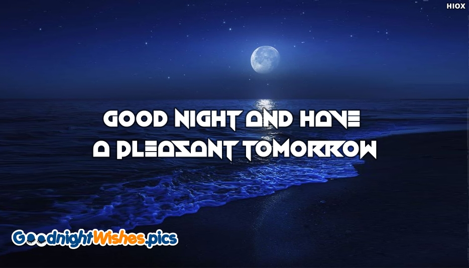 Good Night and Have A Pleasant Tomorrow - Good Night Wishes for Friends