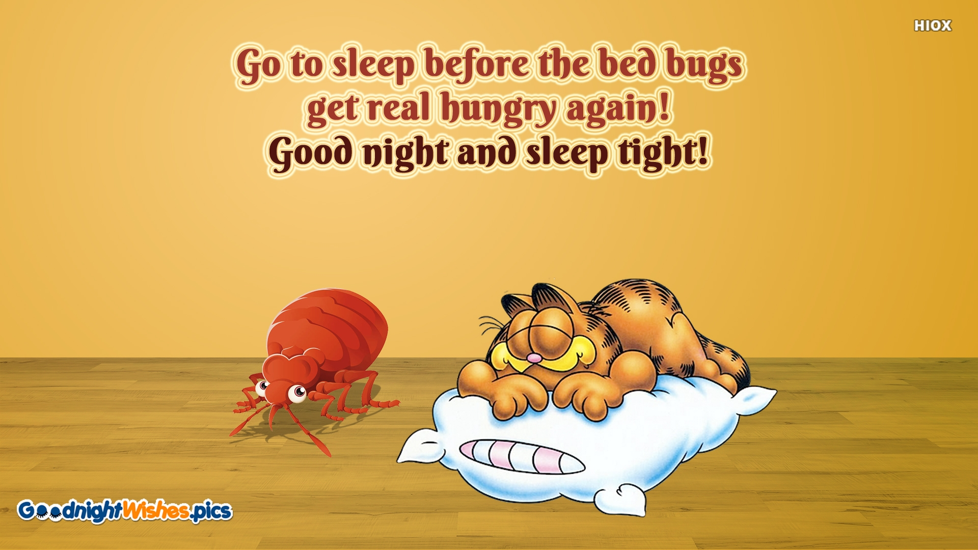 Go To Sleep Before The Bed Bugs Get Real Hungry Again! Good Night and Sleep Tight