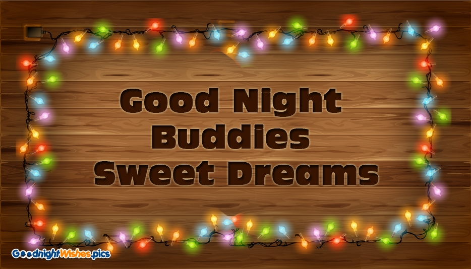 Good Night Buddies Sweet Dreams - Good Night Wishes