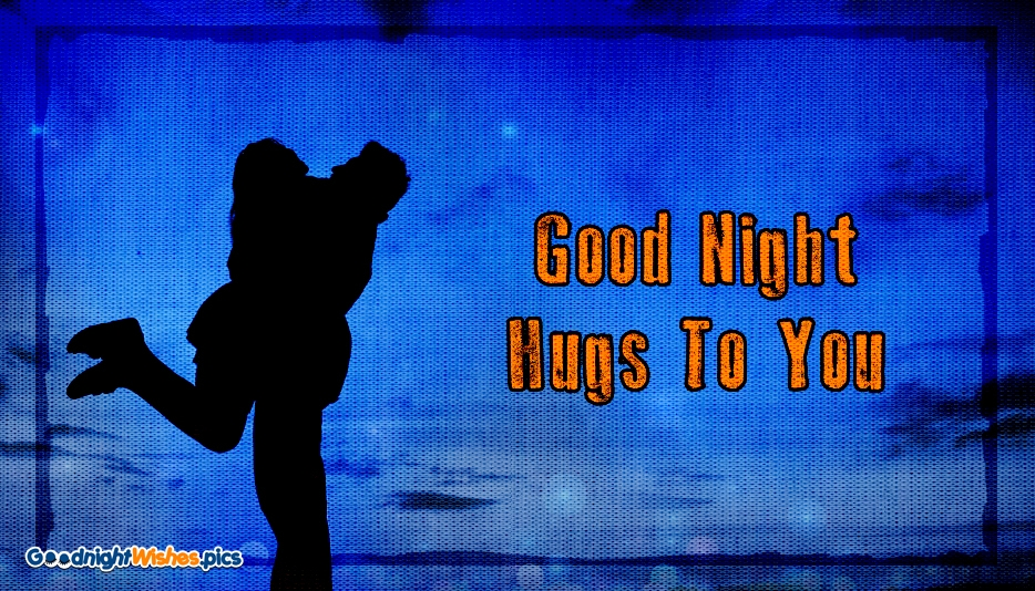 Good Night Hugs To You @ Good Night Wishes