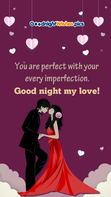 You Are Perfect With Your Every Imperfection. Good Night My Love!