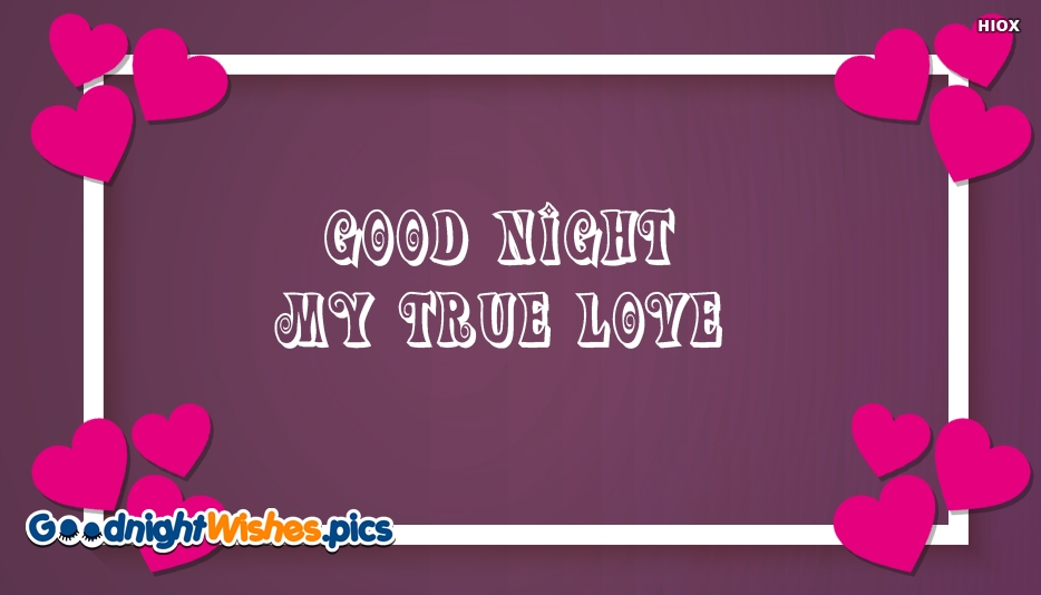 Good Night My True Love - Good Night Wishes for My Love