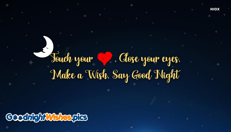 Good Night Quotes | Touch Your Heart, Close Your Eyes, Make A Wish, Say Good Night