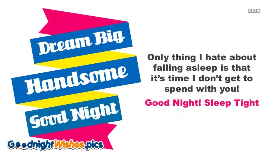 Good Night Sleep Tight Handsome