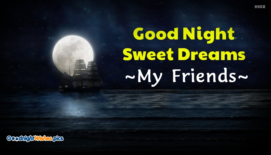 Good Night Sweet Dreams My Friends - Good Night Wishes for Friends