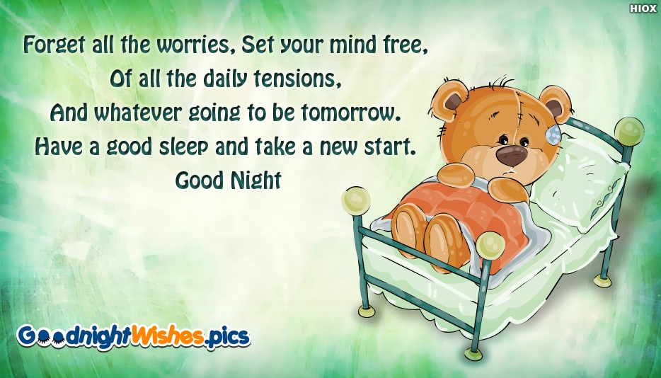 Good Night Wishes for a Special Person - Forget all the Worries, Set Your Mind Free, Of all the Daily Tensions, And Whatever Going to be Tomorrow. Have a Good Sleep and Take a New Start. Good Night