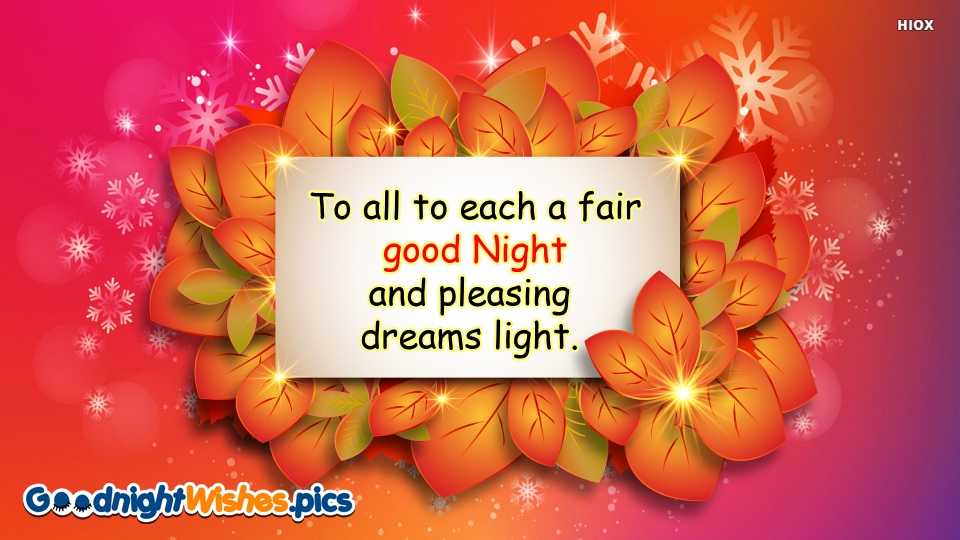 To All To Each A Fair Goodnight and Pleasing Dreams Light.