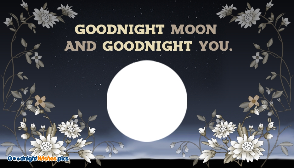 Goodnight Moon and Goodnight You @ Goodnightwishes.pics