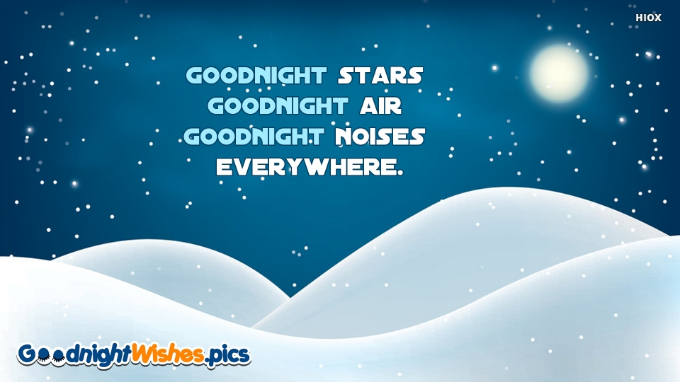 Goodnight Stars Goodnight Air Goodnight Noises Everywhere.