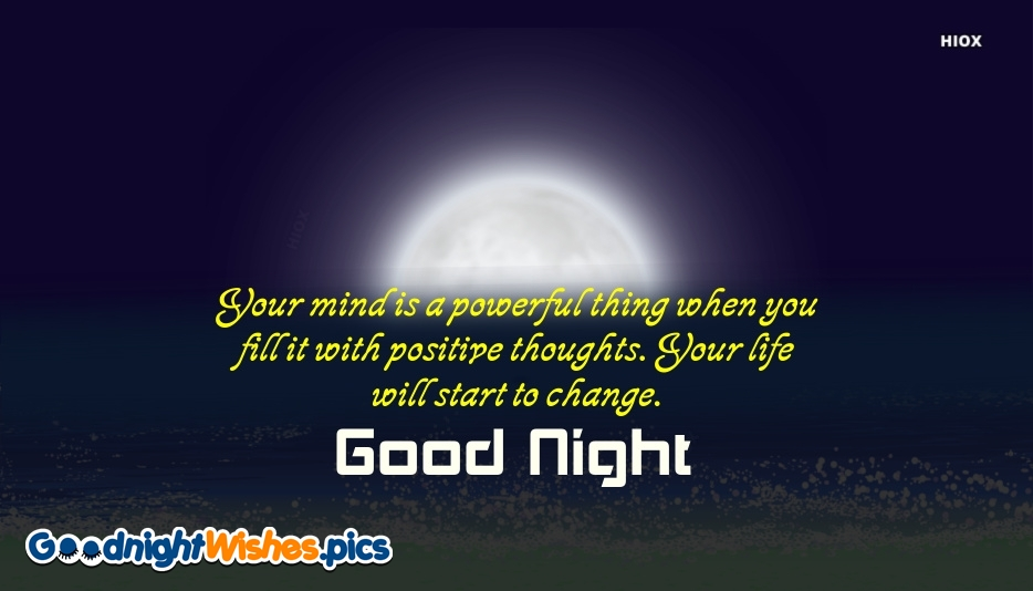 Happy Good Night Quote | Your Mind is A Powerful Thing When You Fill It With Positive Thoughts. Your Life Will Start To Change