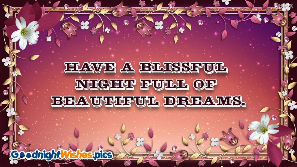 Have A Blissful Night Full Of Beautiful Dreams.