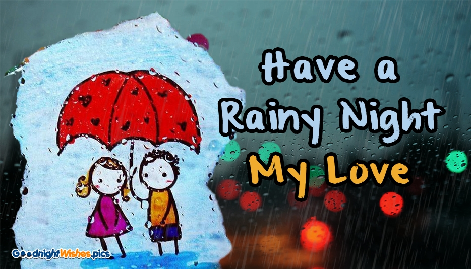Have a Rainy Night My Love @ GoodNightWishes.Pics