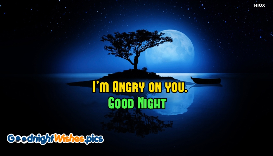 I Am Angry On You Good Night - Good Night Wishes for Lover