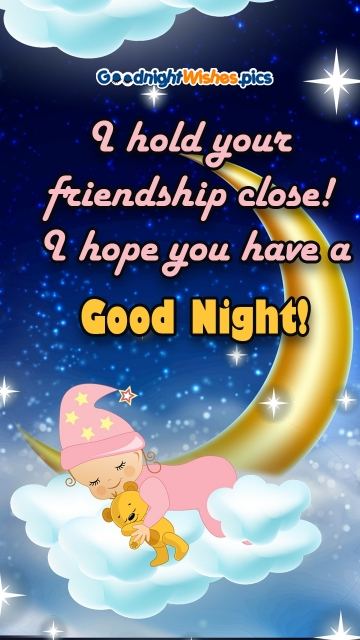 I Hold Your Friendship Close! I Hope You Have A Good Night!