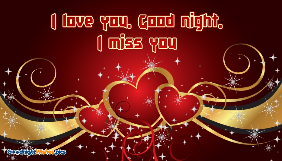 I Love You. Good Night. I Miss You @ GoodNightWishes.Pics