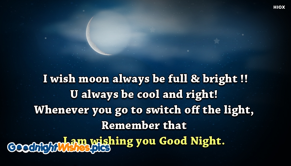 I Wish Moon Always Be Full & Bright !!!U Always Be Cool and Right! Whenever You Go To Switch Off The Light, Remember That I Am Wishing You Good Night - Good Night Wishes for Girlfriend
