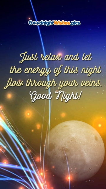 Just Relax and Let The Energy Of This Night Flow Through Your Veins. Good Night!