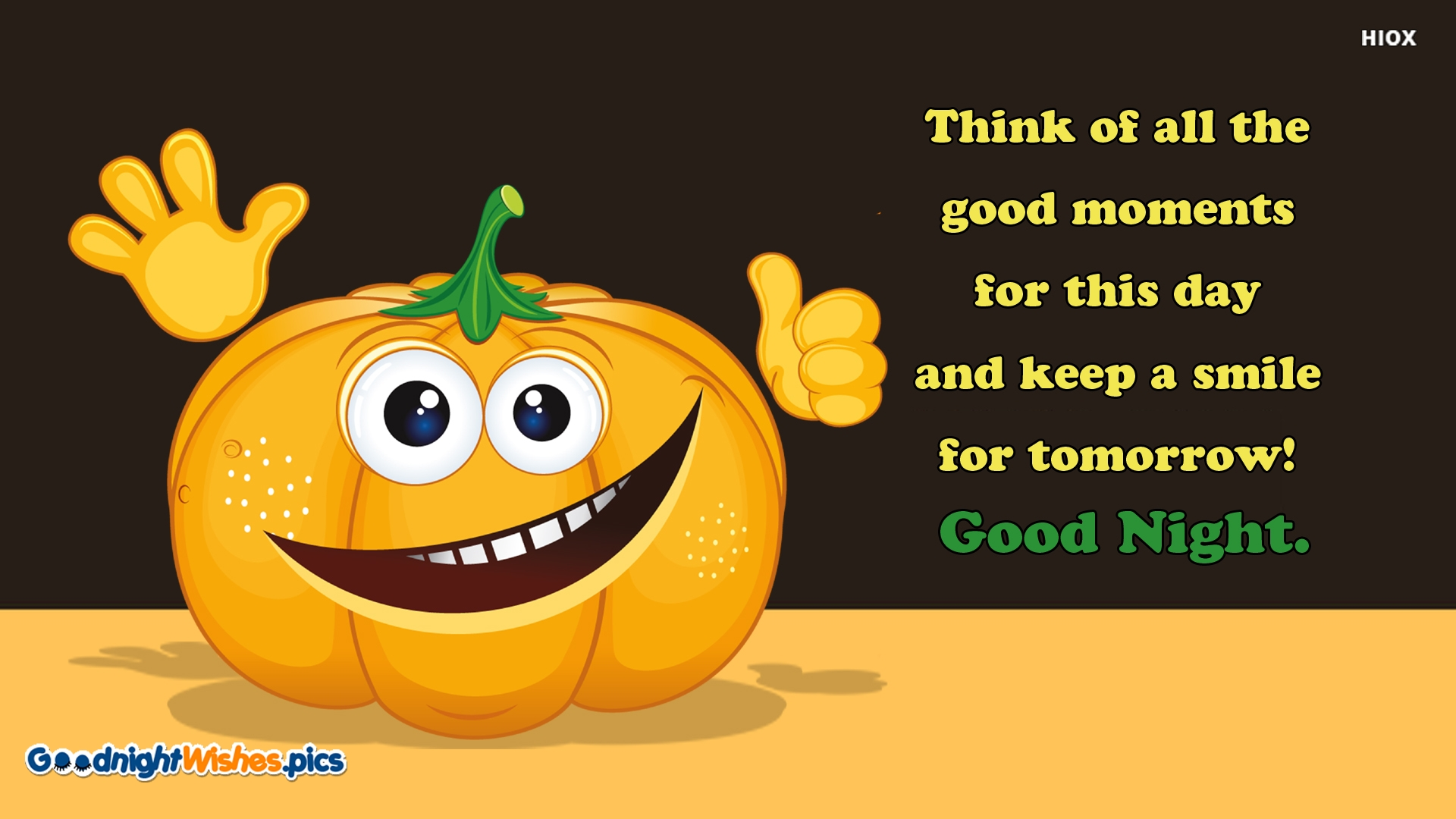 Think Of All The Good Moments For This Day and Keep A Smile For Tomorrow!