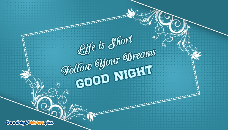 Life is Short Follow Your Dreams. Good Night @ Goodnightwishes.pics