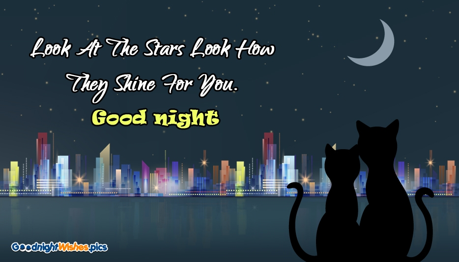 Look At The Stars Look How They Shine For You. Good Night