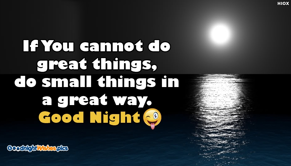 Naughty Good Night Wishes - If You Cannot Do Great Things, Do Small Things in a Great Way. Good Night