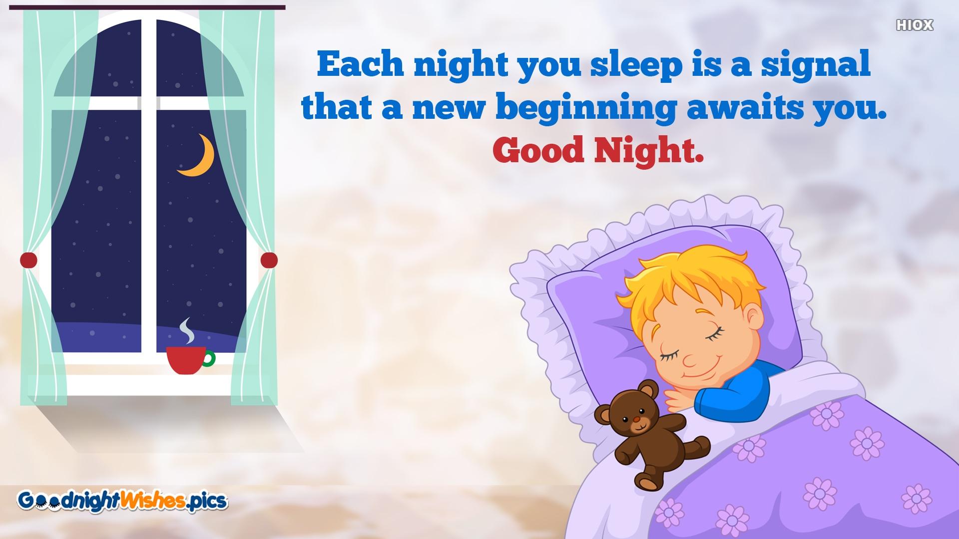Each Night You Sleep is A Signal That A New Beginning Awaits You. Good Night.