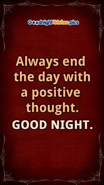 Always End The Day With A Positive Thought. Good Night.