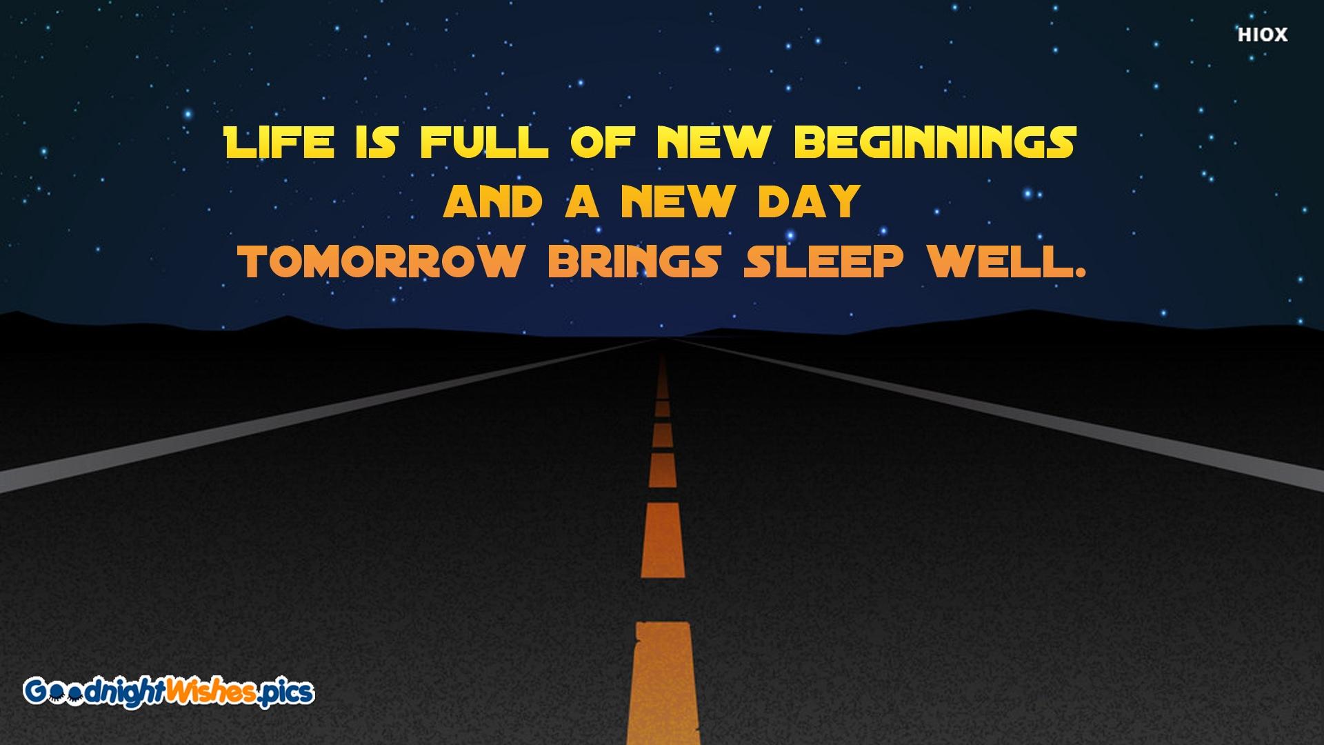 Life is Full Of New Beginnings. Sleep Well. Good Night