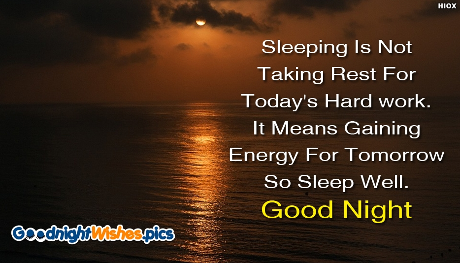 Sleeping Is Not Taking Rest For Todays Hard Work. It Means Gaining Energy For Tomorrow So Sleep Well. Good Night - Good Night Wishes for FB Friends
