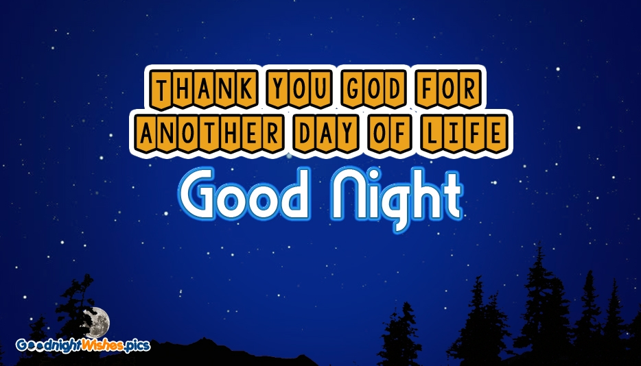 Thank You God for Another Day of Life. Good Night @ Goodnightwishes.pics
