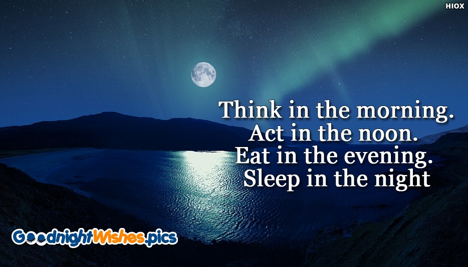 Think In The Morning. Act In The Noon. Eat In The Evening. Sleep In The Night - Good Night Wishes for Friends