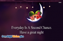 Everyday Is A Second Chance. Have A Great Night