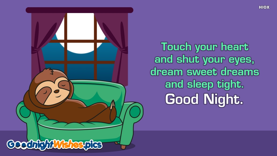 Touch Your Heart and Shut Your Eyes, Dream Sweet Dreams and Sleep Tight. Good Night.