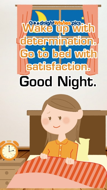 Wake Up With Determination. Go To Bed With Satisfaction. Good Night.