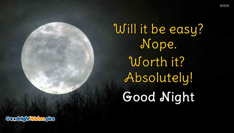 Will it be Easy? Nope. Worth it? Absolutely! Good Night - Inspirational Good Night Images
