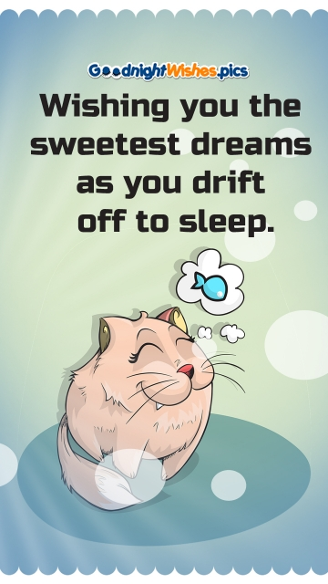 Wishing You The Sweetest Dreams As You Drift Off To Sleep.
