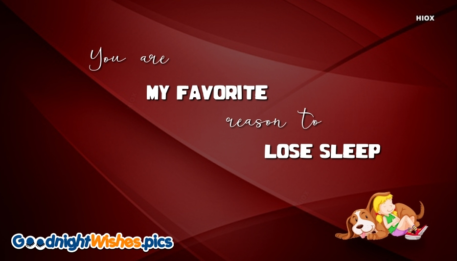 You Are My Favorite Reason To Lose Sleep